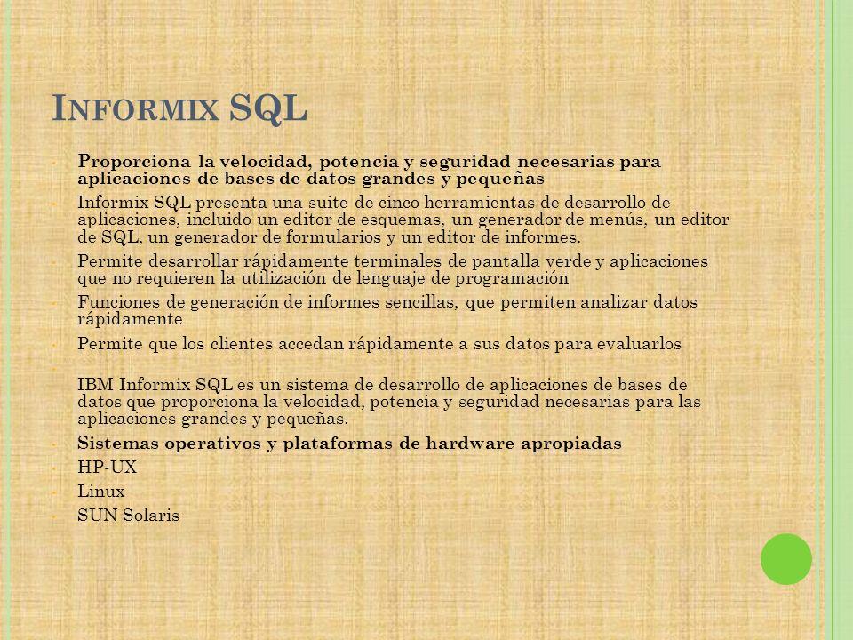 Informix SQL Proporciona la velocidad, potencia y seguridad necesarias para aplicaciones de bases de datos grandes y pequeñas.