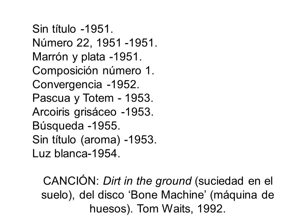 Sin título -1951. Número 22, 1951 -1951. Marrón y plata -1951. Composición número 1. Convergencia -1952.
