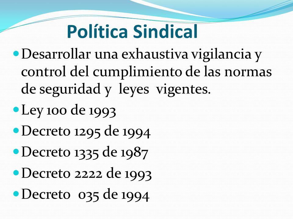 Política Sindical Desarrollar una exhaustiva vigilancia y control del cumplimiento de las normas de seguridad y leyes vigentes.