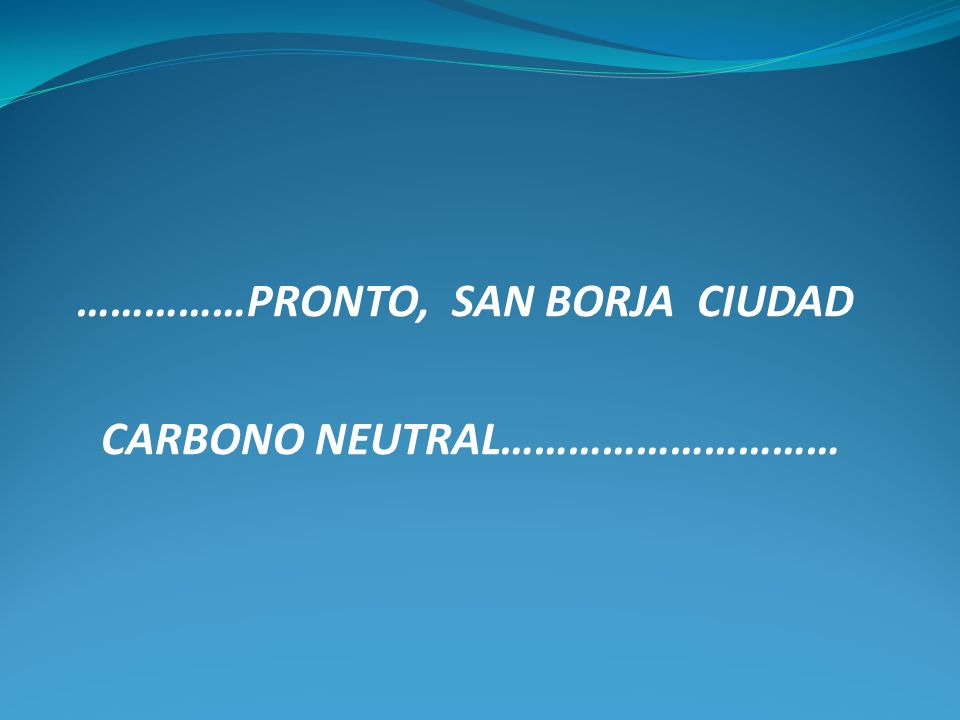 ……………PRONTO, SAN BORJA CIUDAD CARBONO NEUTRAL…………………………