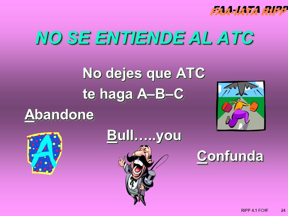 NO SE ENTIENDE AL ATC No dejes que ATC te haga A–B–C Abandone