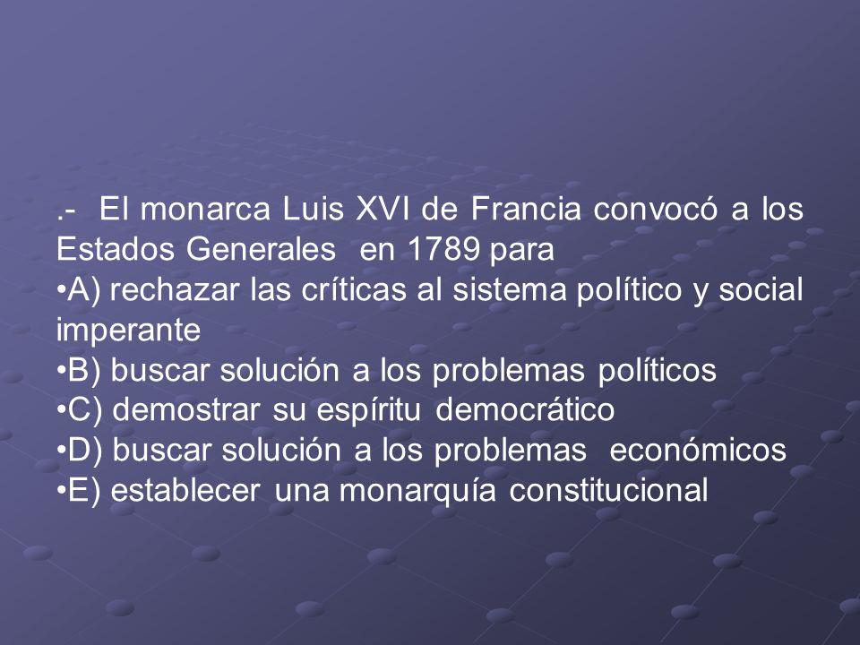 .- El monarca Luis XVI de Francia convocó a los Estados Generales en 1789 para