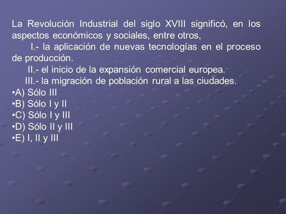 La Revolución Industrial del siglo XVIII significó, en los aspectos económicos y sociales, entre otros,