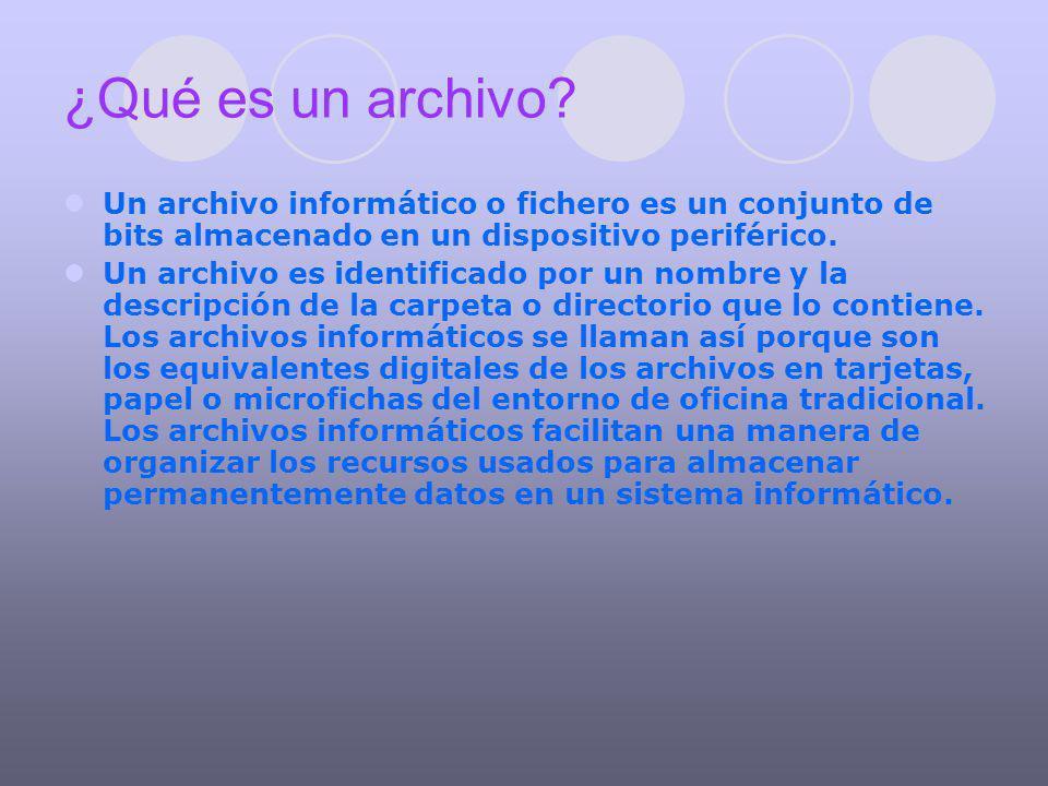 ¿Qué es un archivo Un archivo informático o fichero es un conjunto de bits almacenado en un dispositivo periférico.