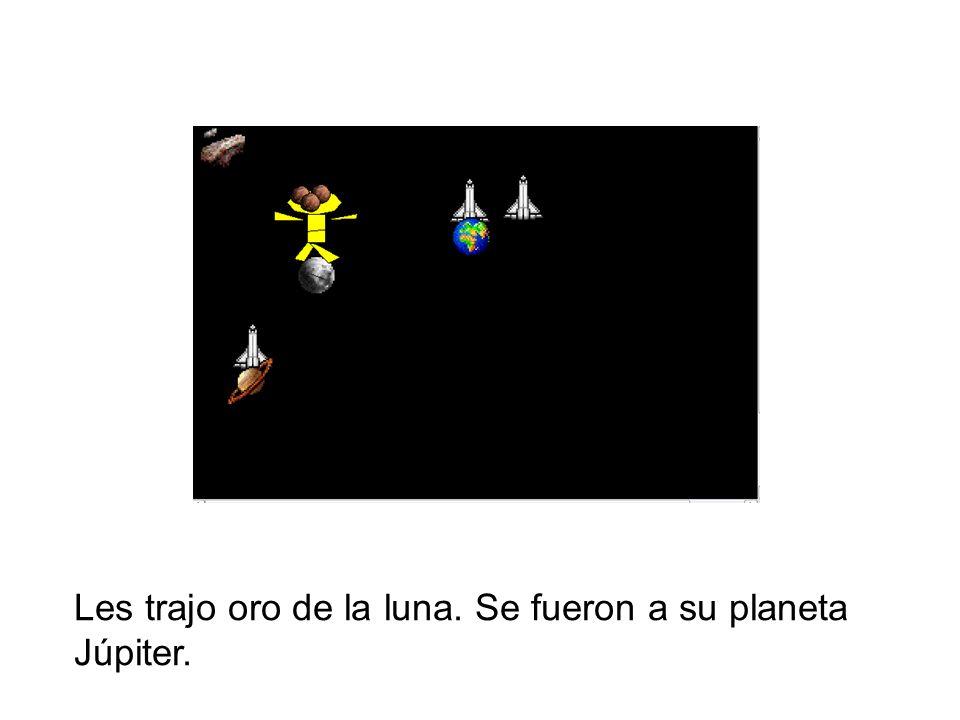 Les trajo oro de la luna. Se fueron a su planeta
