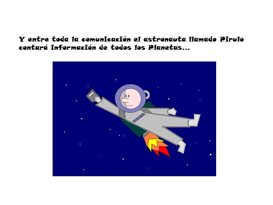 Y entre toda la comunicación el astronauta llamado Pirulo