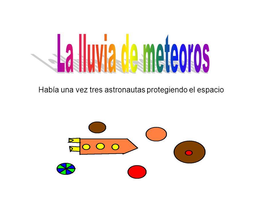 La lluvia de meteoros Había una vez tres astronautas protegiendo el espacio