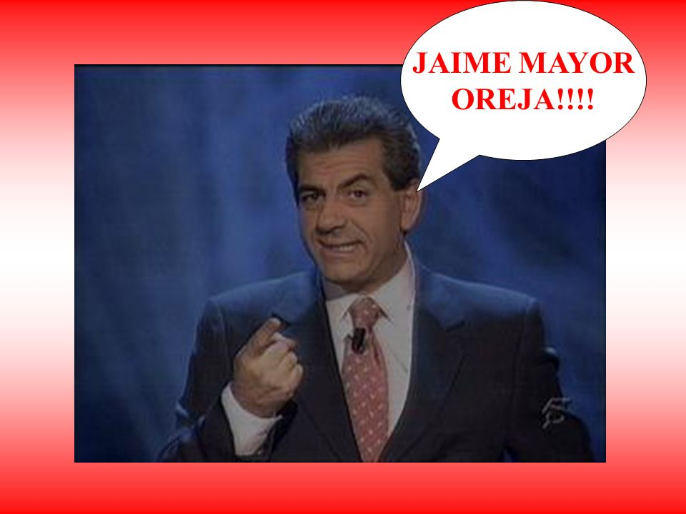 JAIME MAYOR OREJA!!!!