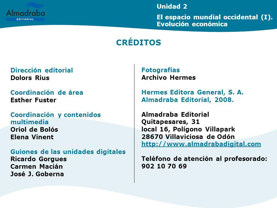Unidad 2 El espacio mundial occidental (I). Evolución económica. CRÉDITOS. Dirección editorial. Dolors Rius.