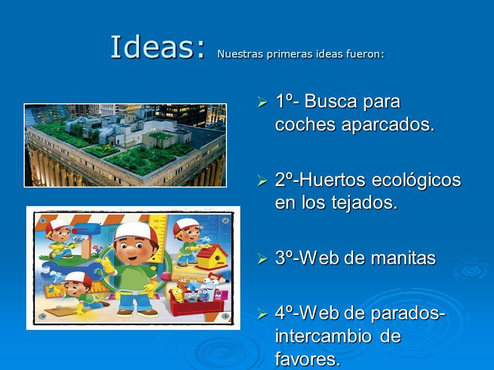 Ideas: Nuestras primeras ideas fueron: