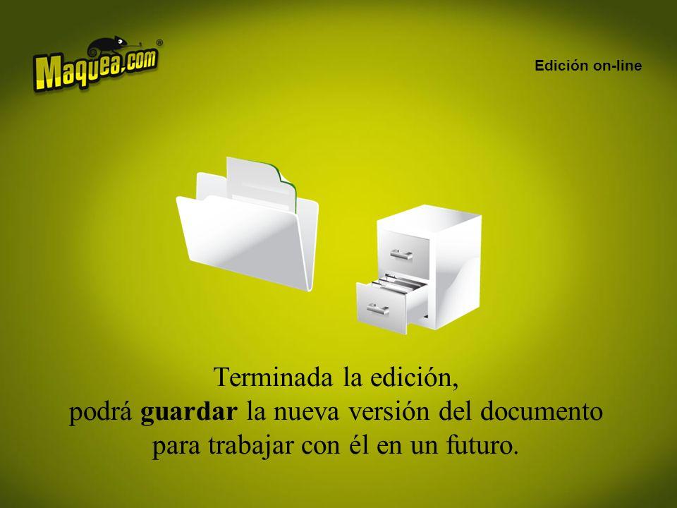 Edición on-line Terminada la edición, podrá guardar la nueva versión del documento para trabajar con él en un futuro.