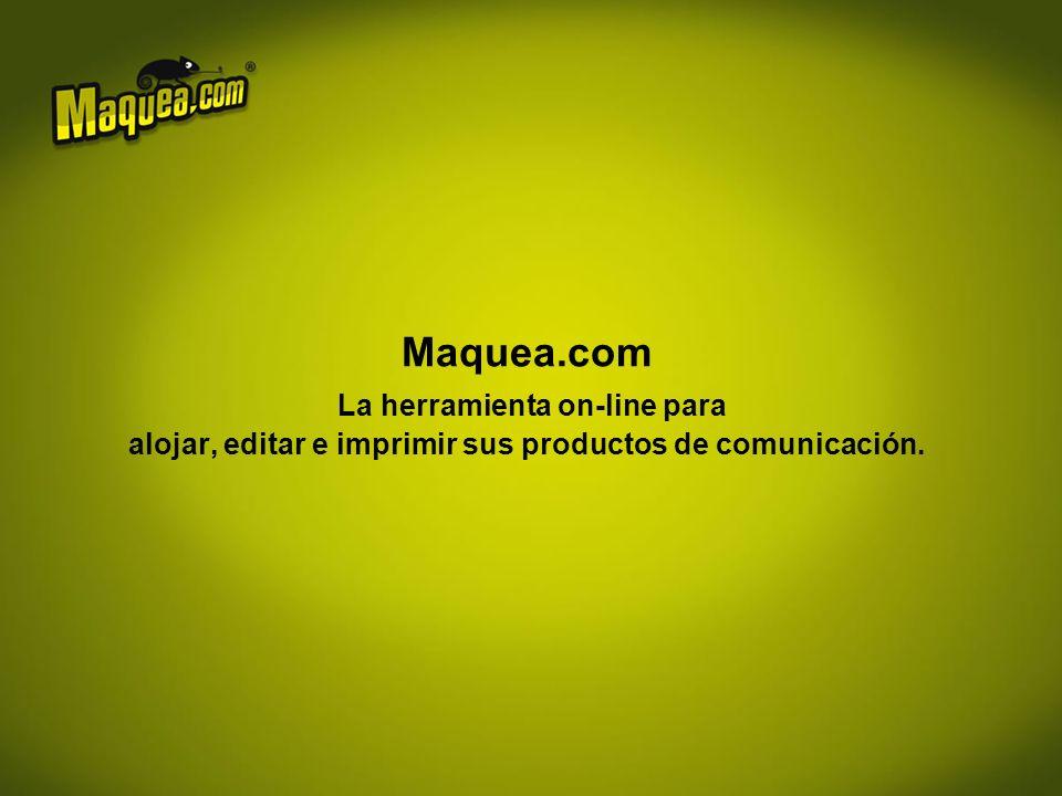 Maquea.com La herramienta on-line para alojar, editar e imprimir sus productos de comunicación.