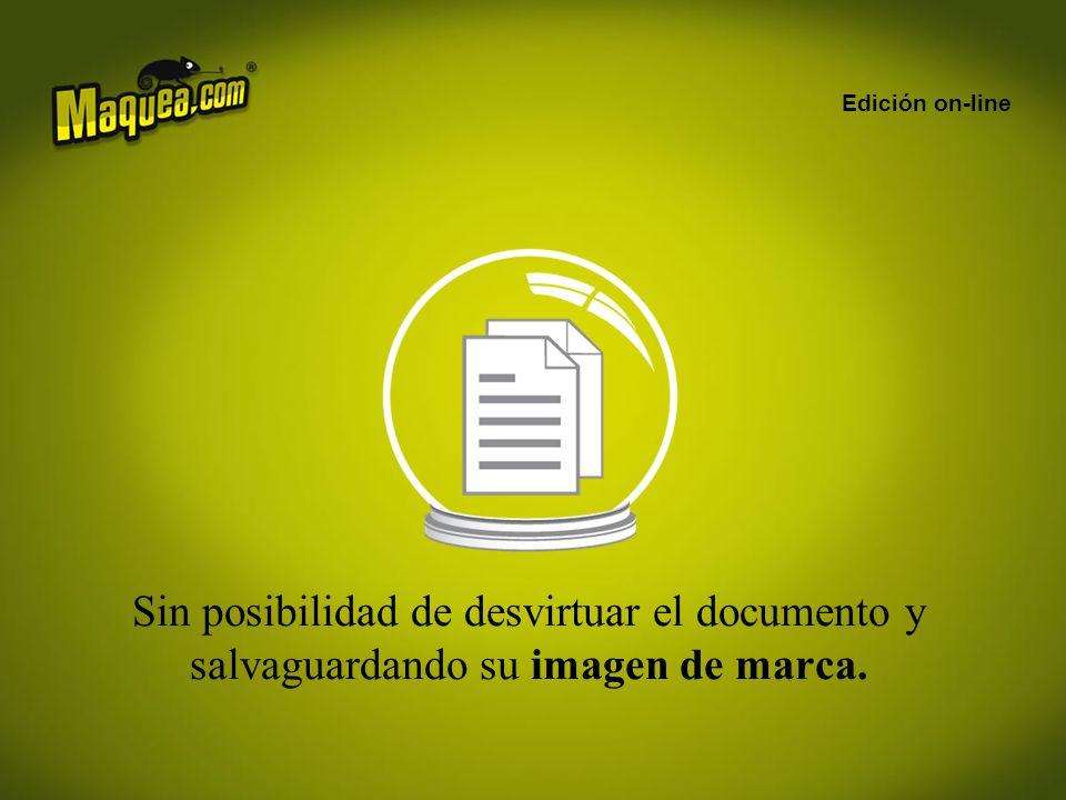 Edición on-line Sin posibilidad de desvirtuar el documento y salvaguardando su imagen de marca.