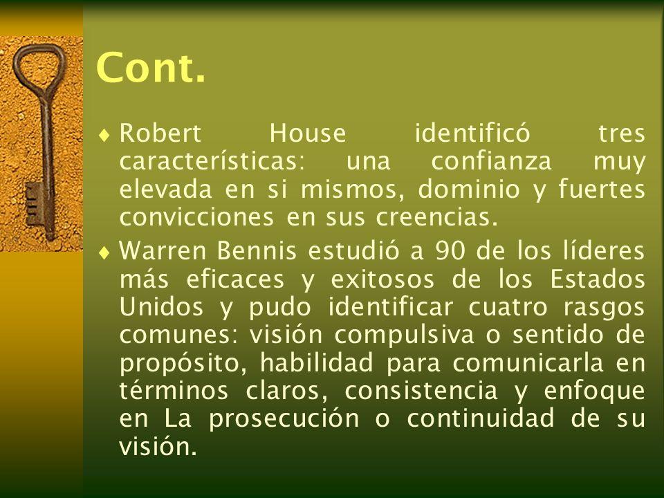Cont. Robert House identificó tres características: una confianza muy elevada en si mismos, dominio y fuertes convicciones en sus creencias.
