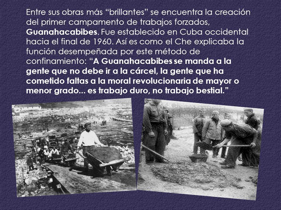 Entre sus obras más brillantes se encuentra la creación del primer campamento de trabajos forzados, Guanahacabibes.
