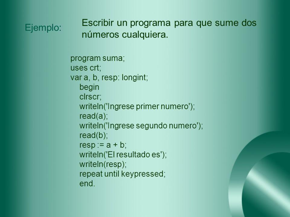 Escribir un programa para que sume dos números cualquiera. Ejemplo: