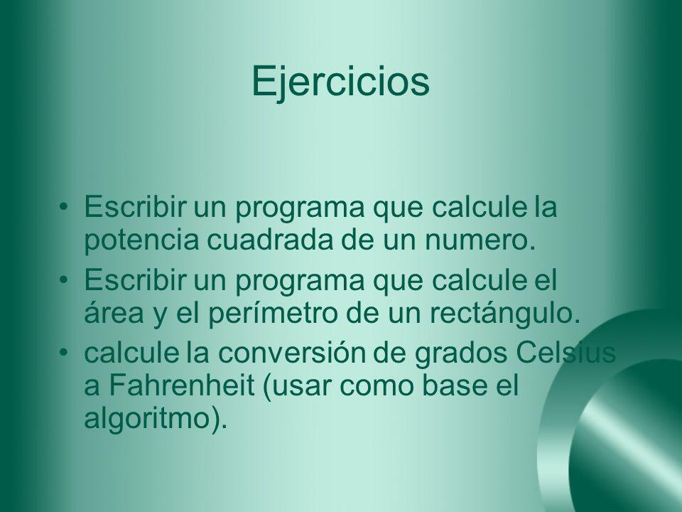 Ejercicios Escribir un programa que calcule la potencia cuadrada de un numero.