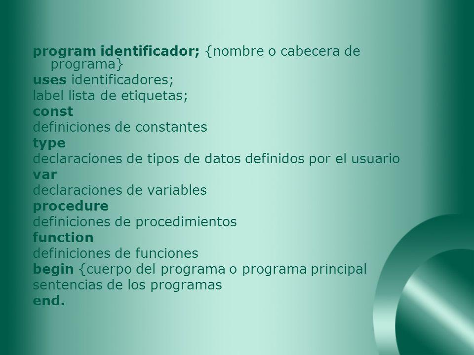 program identificador; {nombre o cabecera de programa}