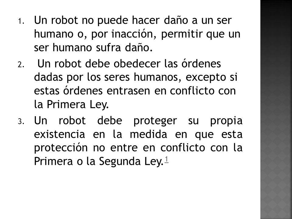 Un robot no puede hacer daño a un ser humano o, por inacción, permitir que un ser humano sufra daño.