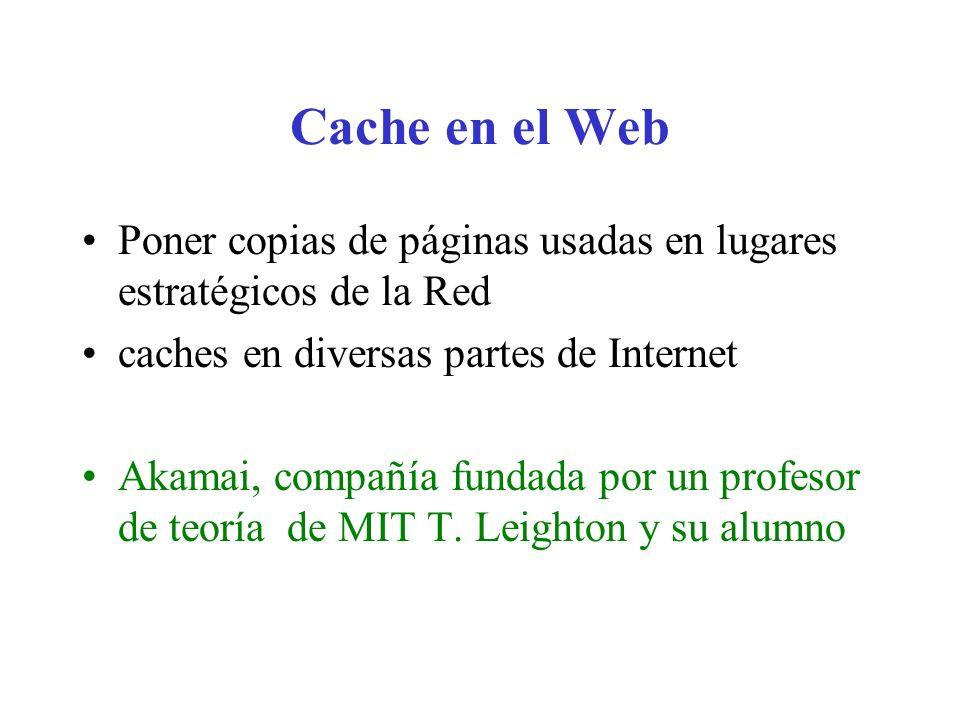 Cache en el Web Poner copias de páginas usadas en lugares estratégicos de la Red. caches en diversas partes de Internet.