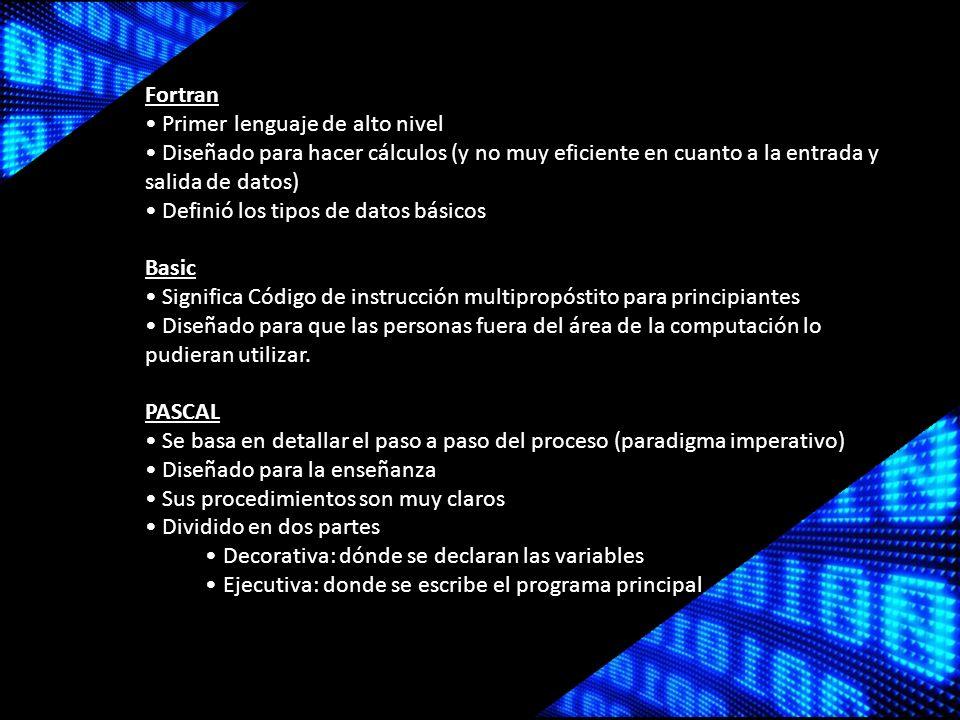 Fortran • Primer lenguaje de alto nivel. • Diseñado para hacer cálculos (y no muy eficiente en cuanto a la entrada y salida de datos)