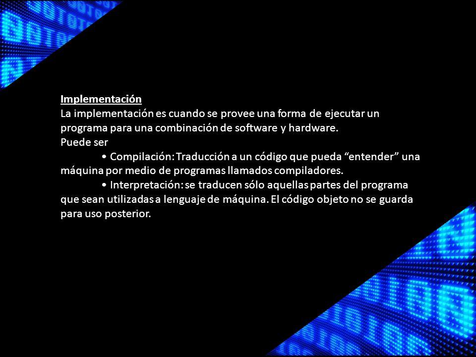 Implementación La implementación es cuando se provee una forma de ejecutar un programa para una combinación de software y hardware.