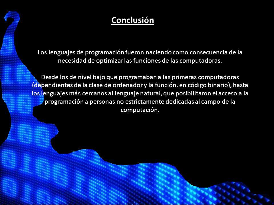 Conclusión Los lenguajes de programación fueron naciendo como consecuencia de la necesidad de optimizar las funciones de las computadoras.