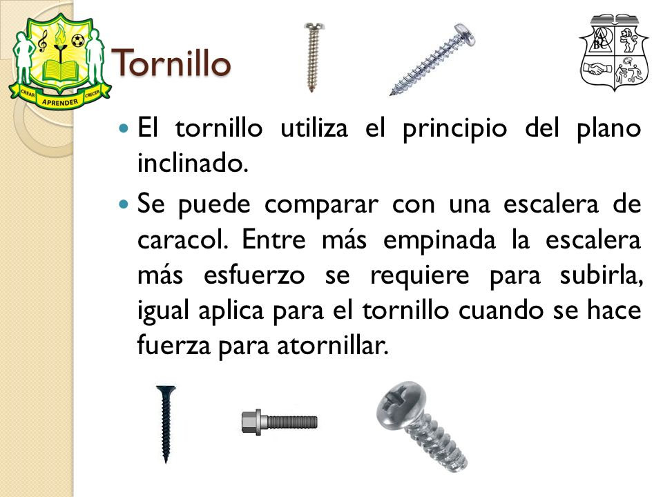 Tornillo El tornillo utiliza el principio del plano inclinado.