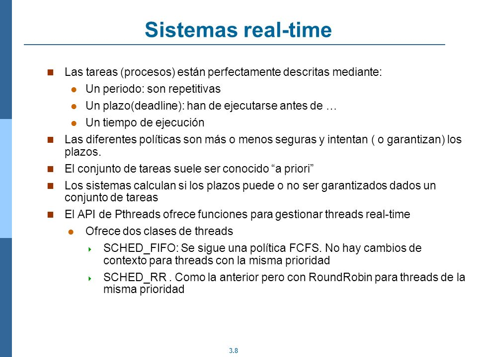 Sistemas real-time Las tareas (procesos) están perfectamente descritas mediante: Un periodo: son repetitivas.