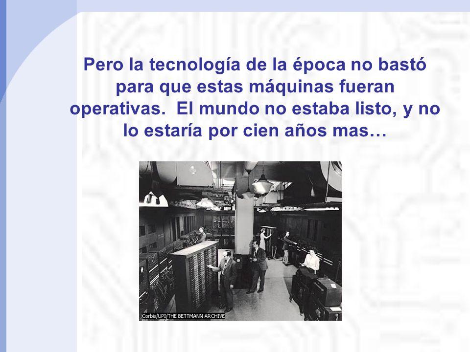 Pero la tecnología de la época no bastó para que estas máquinas fueran operativas.