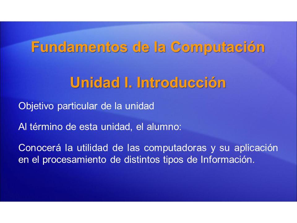 Fundamentos de la Computación Unidad I. Introducción