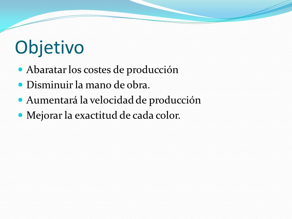 Objetivo Abaratar los costes de producción Disminuir la mano de obra.