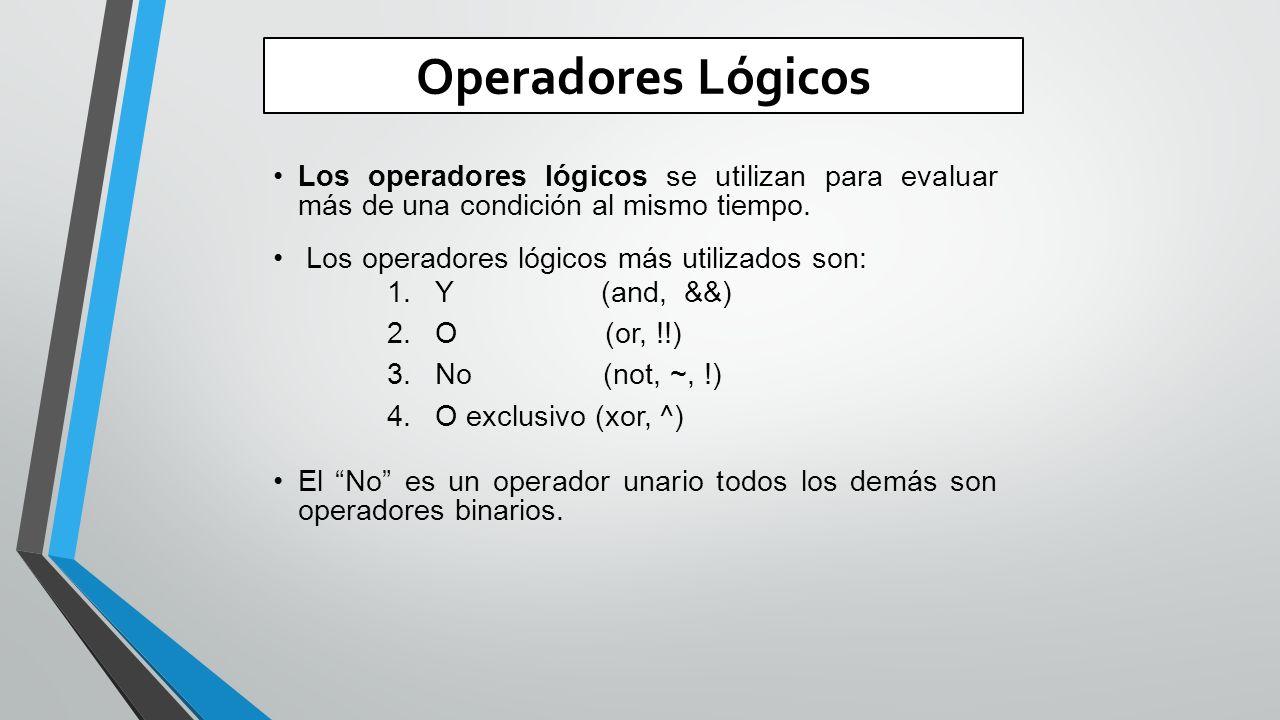 Operadores Lógicos Los operadores lógicos se utilizan para evaluar más de una condición al mismo tiempo.