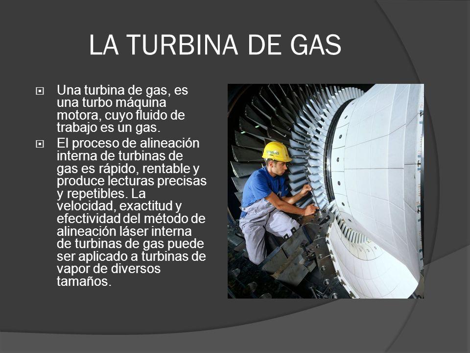 LA TURBINA DE GAS Una turbina de gas, es una turbo máquina motora, cuyo fluido de trabajo es un gas.