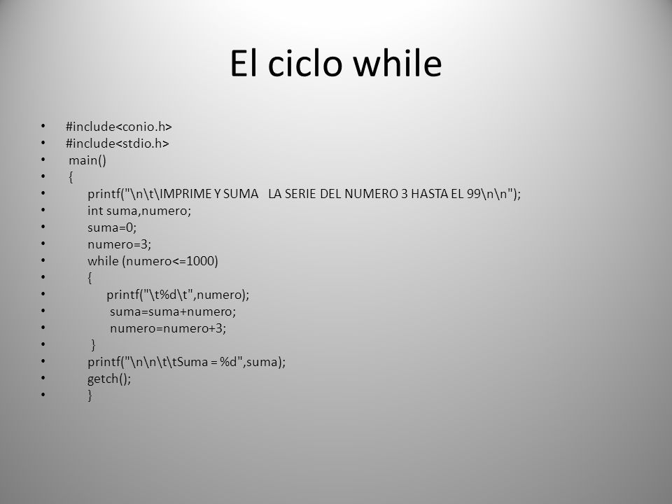 El ciclo while #include<conio.h> #include<stdio.h> main()