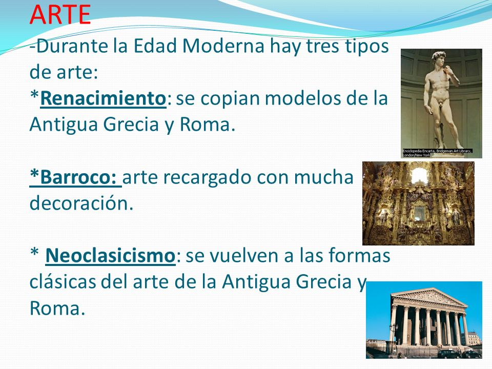 ARTE Durante la Edad Moderna hay tres tipos de arte: *Renacimiento: se copian modelos de la Antigua Grecia y Roma.
