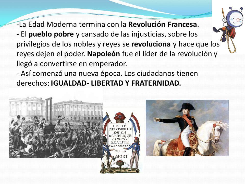 La Edad Moderna termina con la Revolución Francesa.
