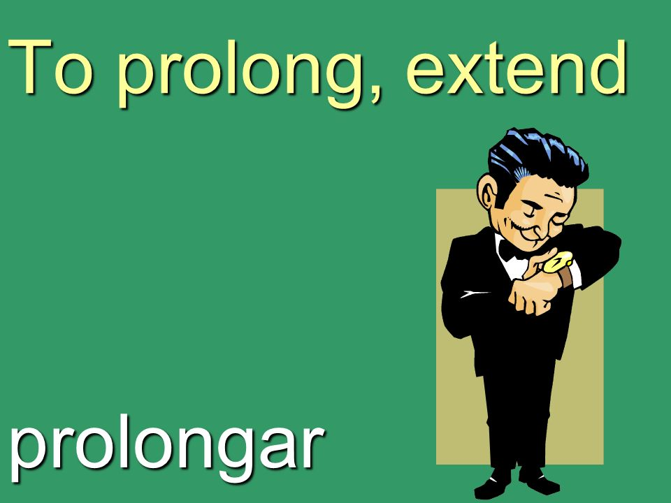 To prolong, extend prolongar