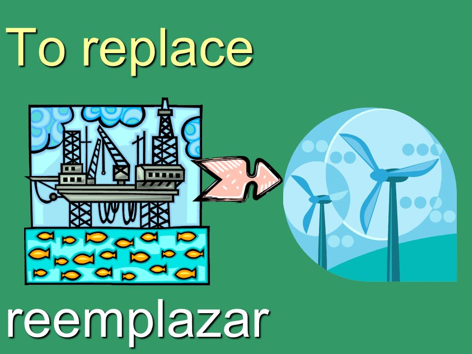 To replace reemplazar