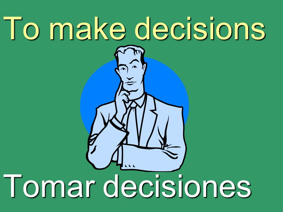 To make decisions Tomar decisiones