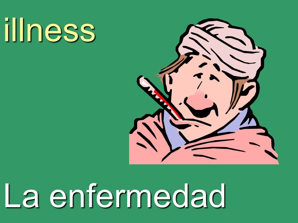 illness La enfermedad