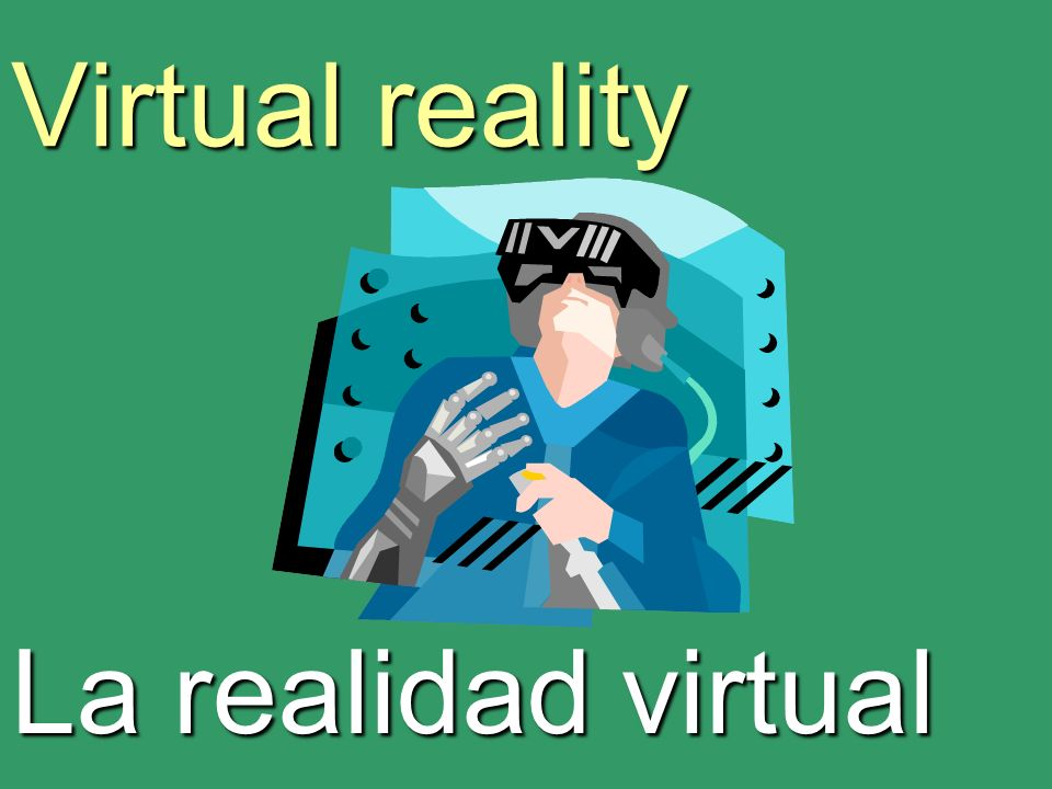 Virtual reality La realidad virtual