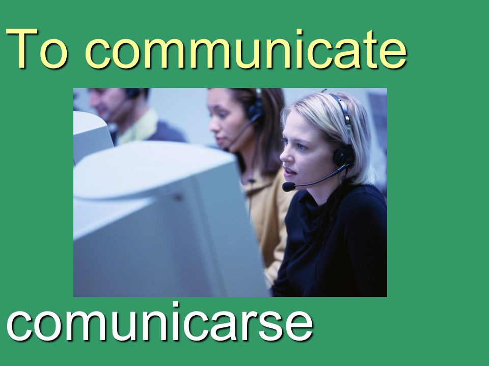 To communicate comunicarse