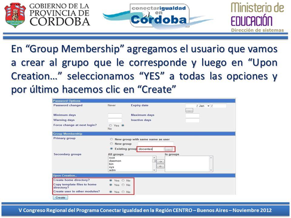 En Group Membership agregamos el usuario que vamos a crear al grupo que le corresponde y luego en Upon Creation… seleccionamos YES a todas las opciones y por último hacemos clic en Create