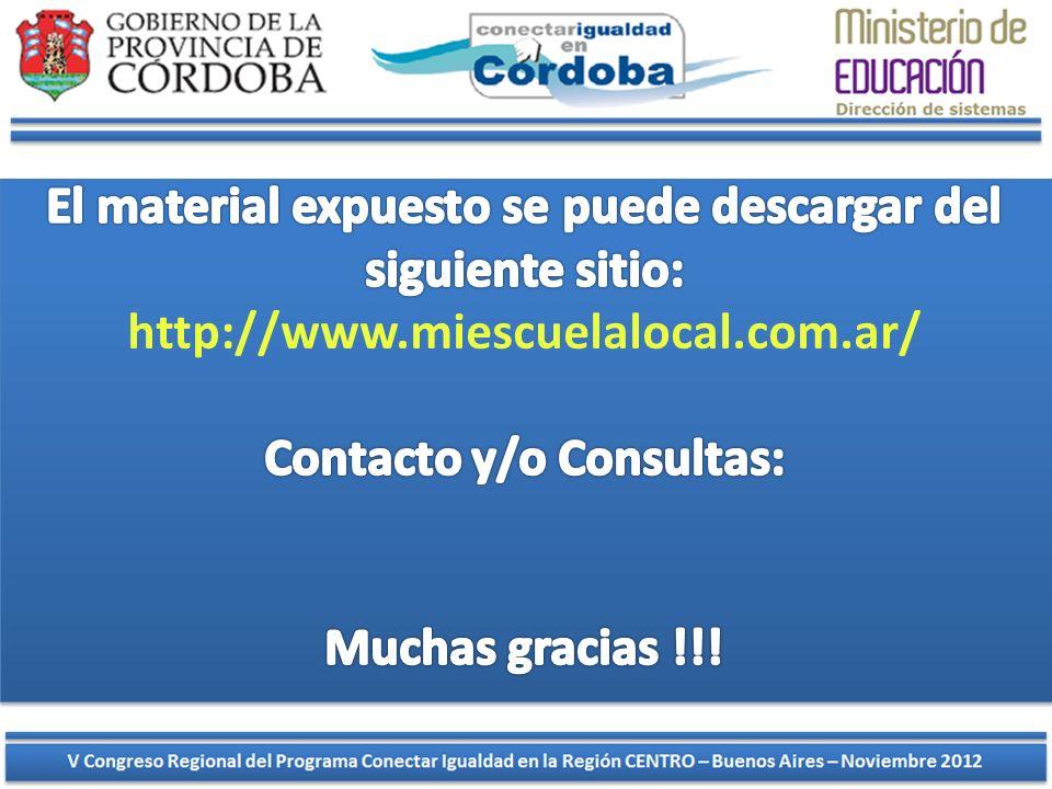 El material expuesto se puede descargar del siguiente sitio: http://www.miescuelalocal.com.ar/ Contacto y/o Consultas: Muchas gracias !!!