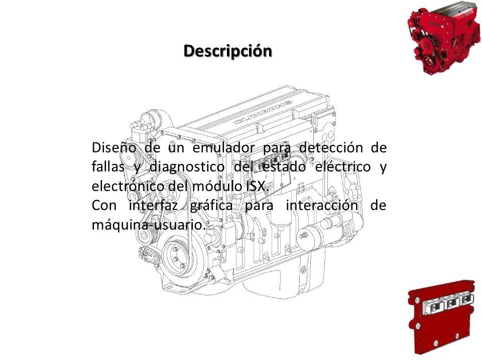 Descripción Diseño de un emulador para detección de fallas y diagnostico del estado eléctrico y electrónico del módulo ISX.