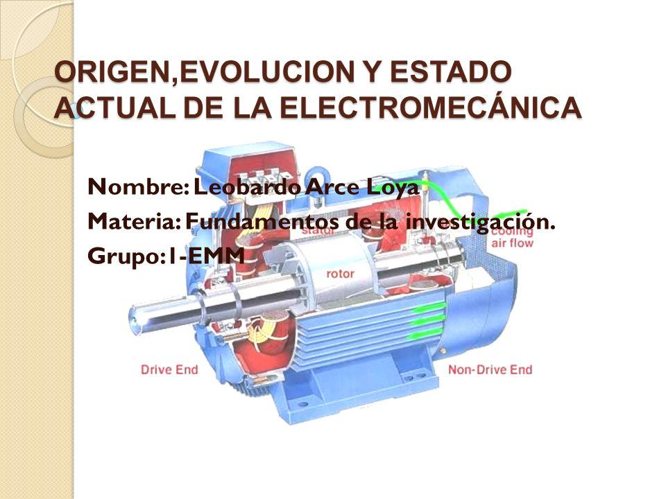 ORIGEN,EVOLUCION Y ESTADO ACTUAL DE LA ELECTROMECÁNICA