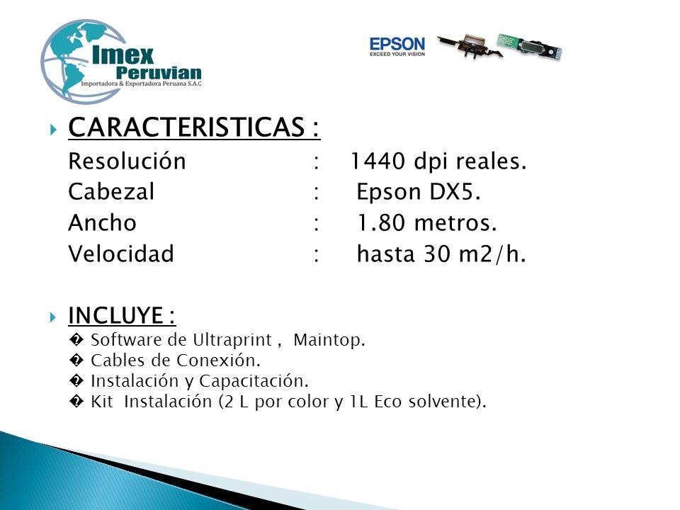 CARACTERISTICAS : Resolución : 1440 dpi reales. Cabezal : Epson DX5.