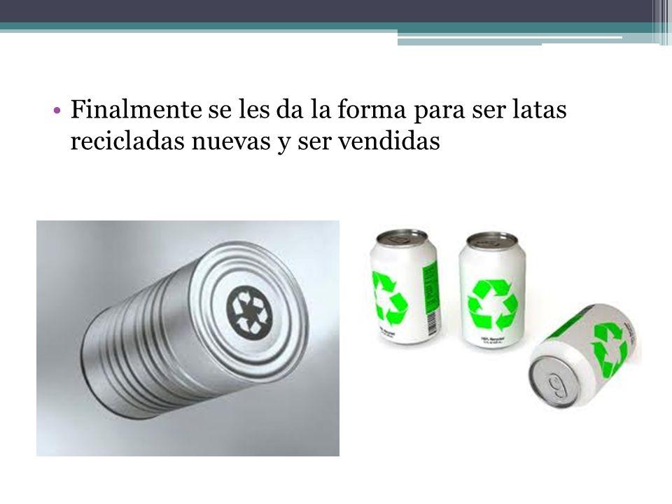 Finalmente se les da la forma para ser latas recicladas nuevas y ser vendidas