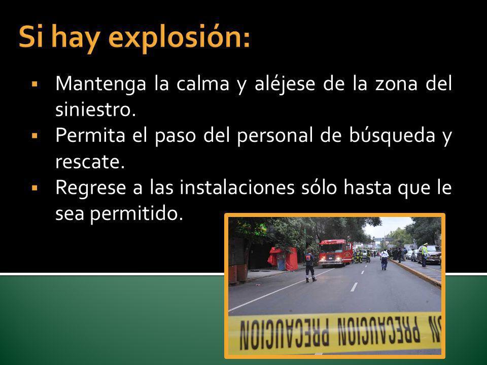 Si hay explosión: Mantenga la calma y aléjese de la zona del siniestro. Permita el paso del personal de búsqueda y rescate.